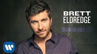 "Brett Eldredge – ""Drunk On Your Love"" with Lyrics"