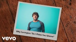 "Billy Currington – ""Do I Make You Wanna"" with Lyrics"