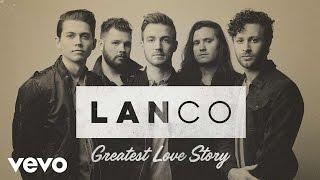 "LANCO – ""Greatest Love Story"" with Lyrics"