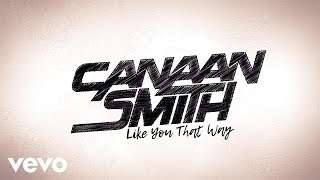 "Canaan Smith – ""Like You That Way"" with Lyrics"
